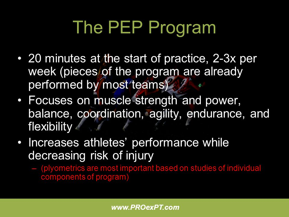 The PEP Program 20 minutes at the start of practice, 2-3x per week (pieces of the program are already performed by most teams)