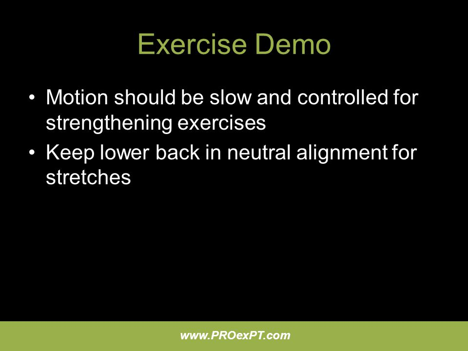 Exercise Demo Motion should be slow and controlled for strengthening exercises.
