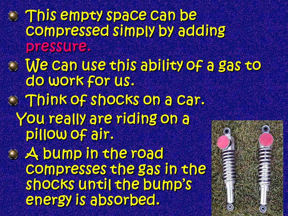 This empty space can be compressed simply by adding pressure.