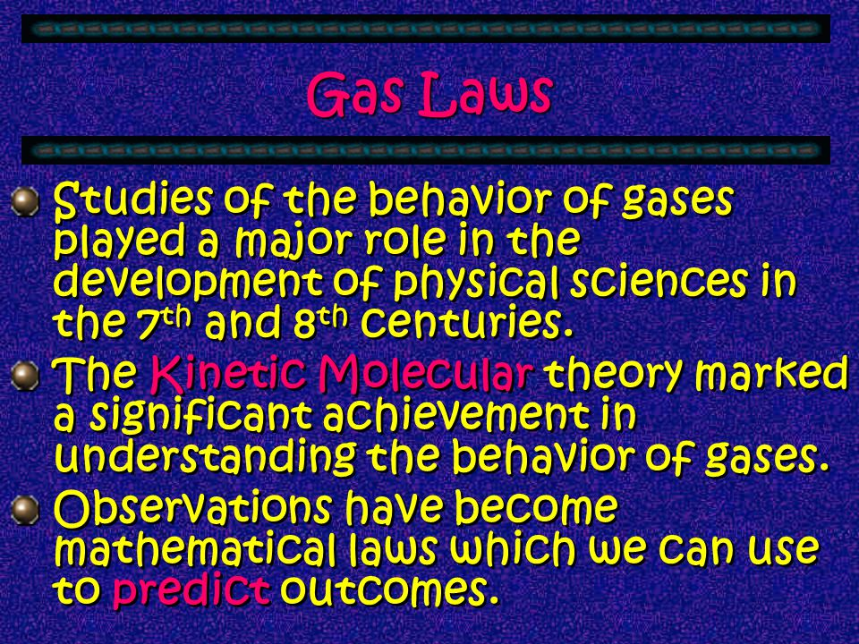 Gas Laws Studies of the behavior of gases played a major role in the development of physical sciences in the 7th and 8th centuries.