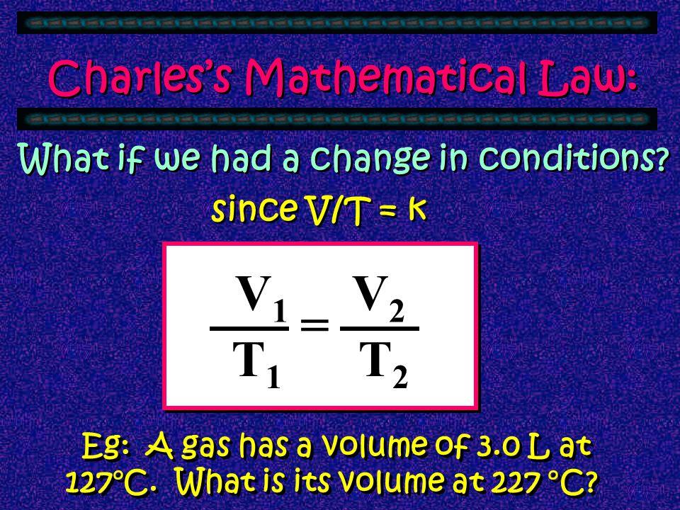 V1 V2 = T1 T2 Charles's Mathematical Law: