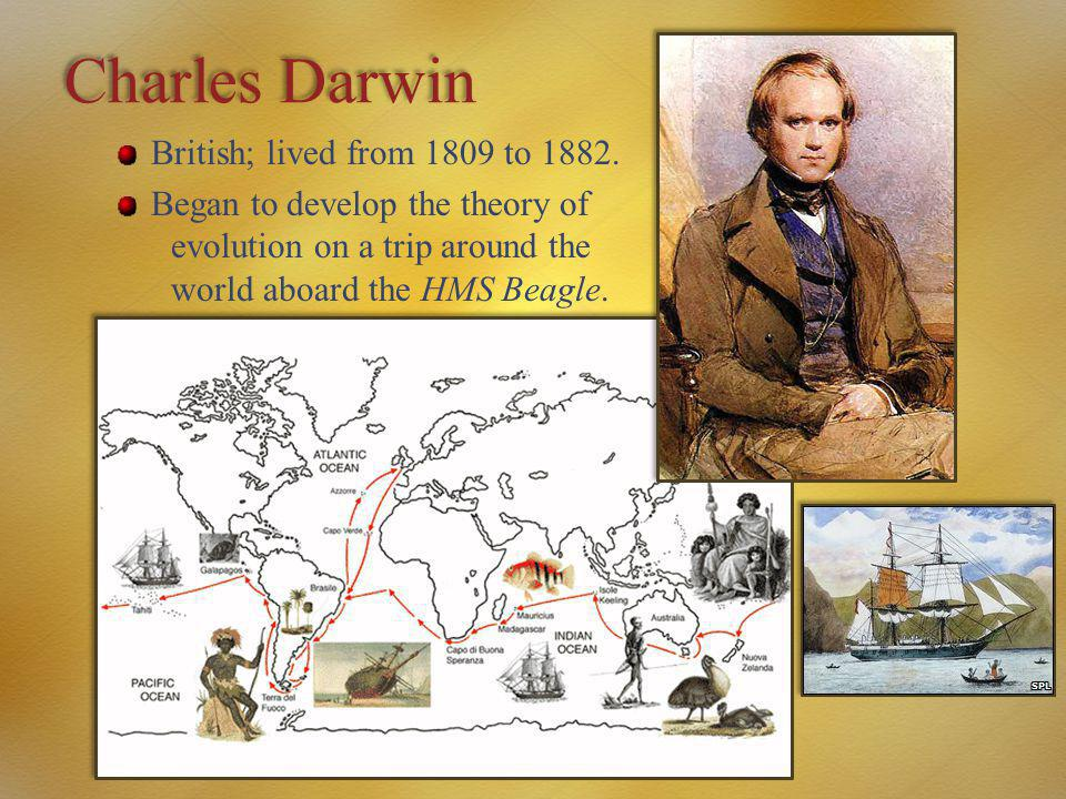 Charles Darwin British; lived from 1809 to 1882.
