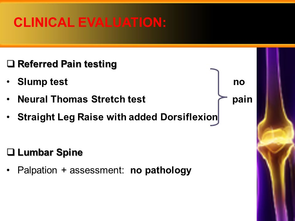 CLINICAL EVALUATION: Referred Pain testing Slump test no