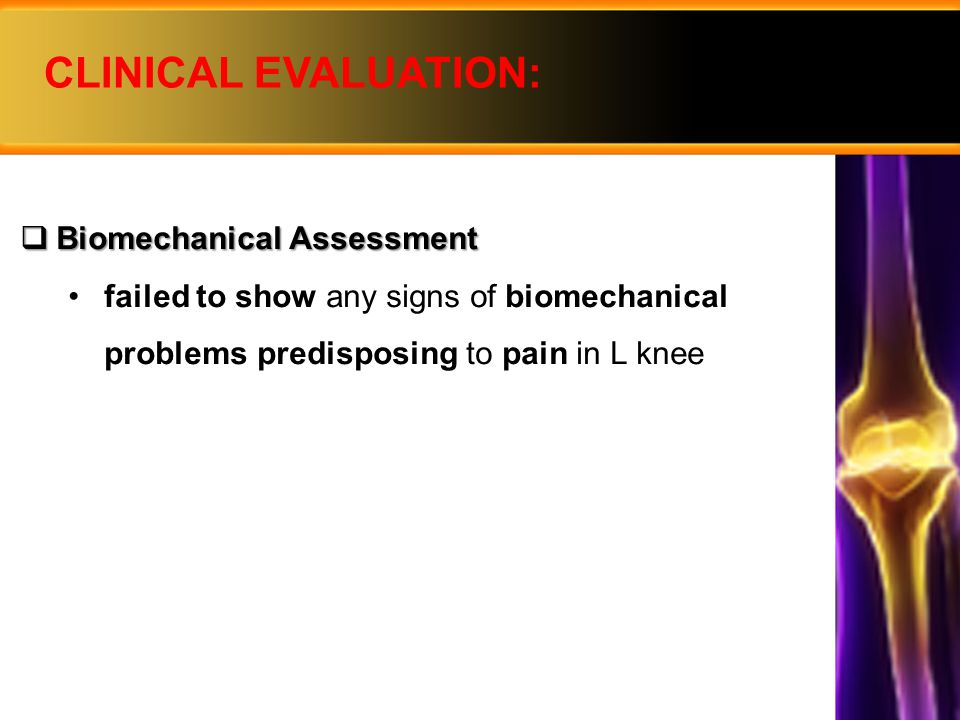CLINICAL EVALUATION: Biomechanical Assessment