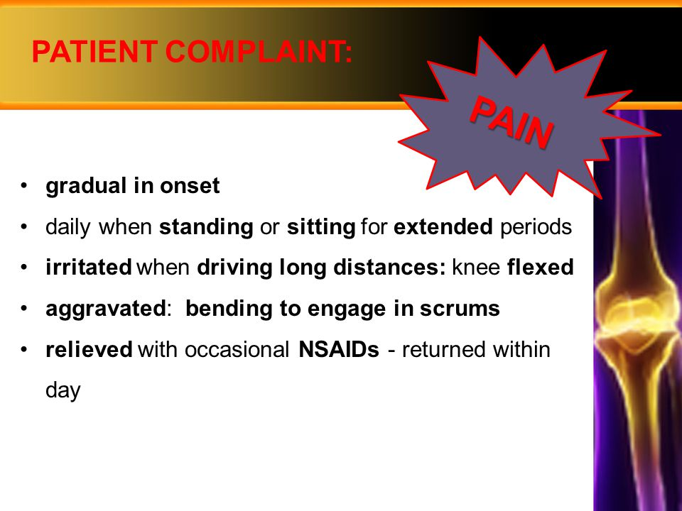 PAIN PATIENT COMPLAINT: gradual in onset