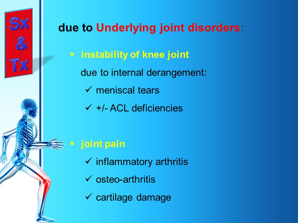 Sx & Tx due to Underlying joint disorders: instability of knee joint