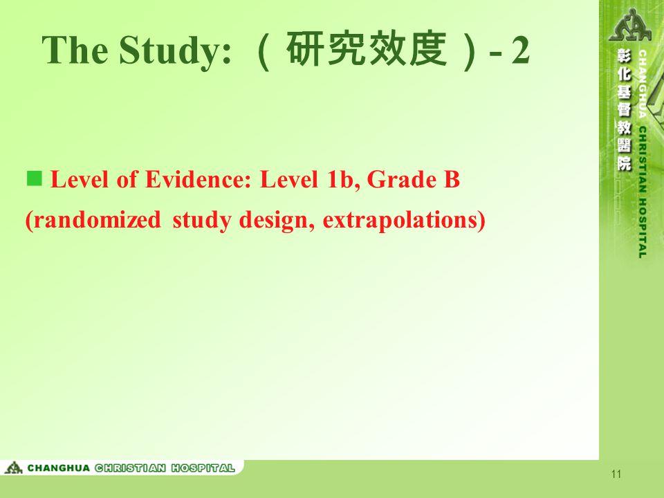 The Study: (研究效度)- 2 Level of Evidence: Level 1b, Grade B