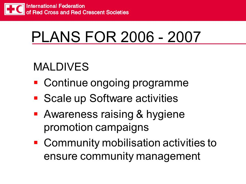 PLANS FOR 2006 - 2007 MALDIVES Continue ongoing programme