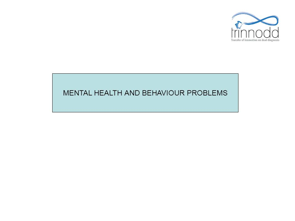 MENTAL HEALTH AND BEHAVIOUR PROBLEMS