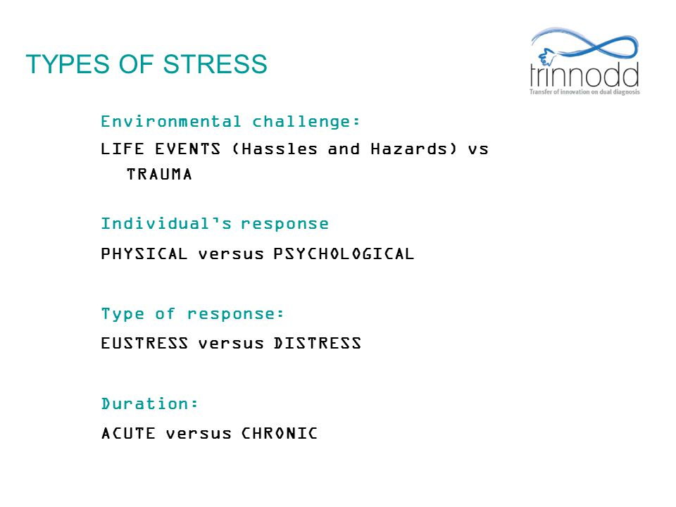 TYPES OF STRESS Environmental challenge: