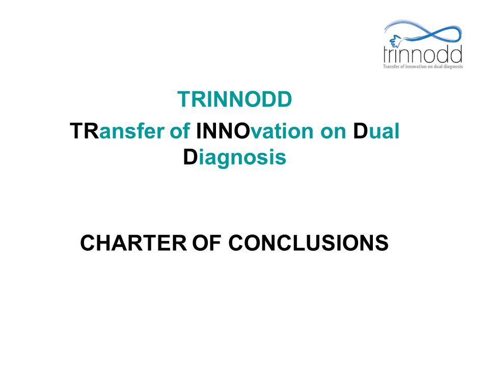 TRansfer of INNOvation on Dual Diagnosis CHARTER OF CONCLUSIONS