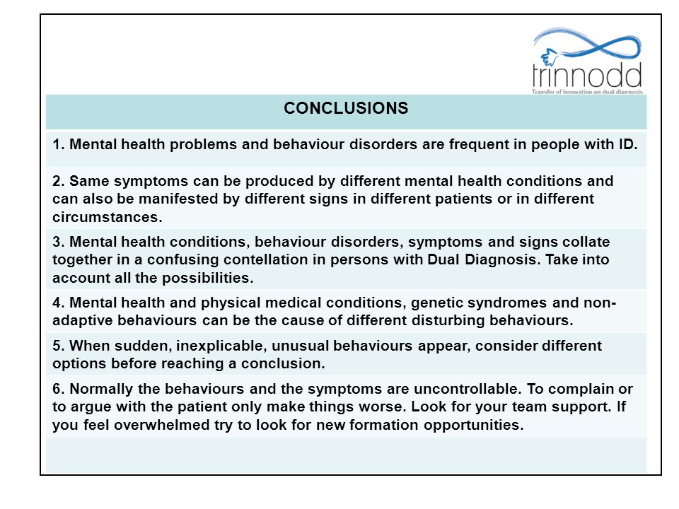 CONCLUSIONS 1. Mental health problems and behaviour disorders are frequent in people with ID.
