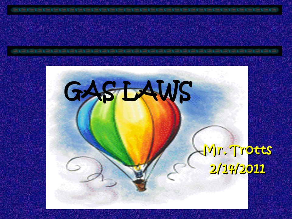 GAS LAWS Mr. Trotts 2/14/2011