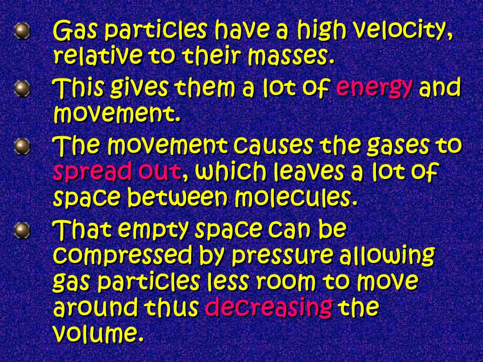 Gas particles have a high velocity, relative to their masses.