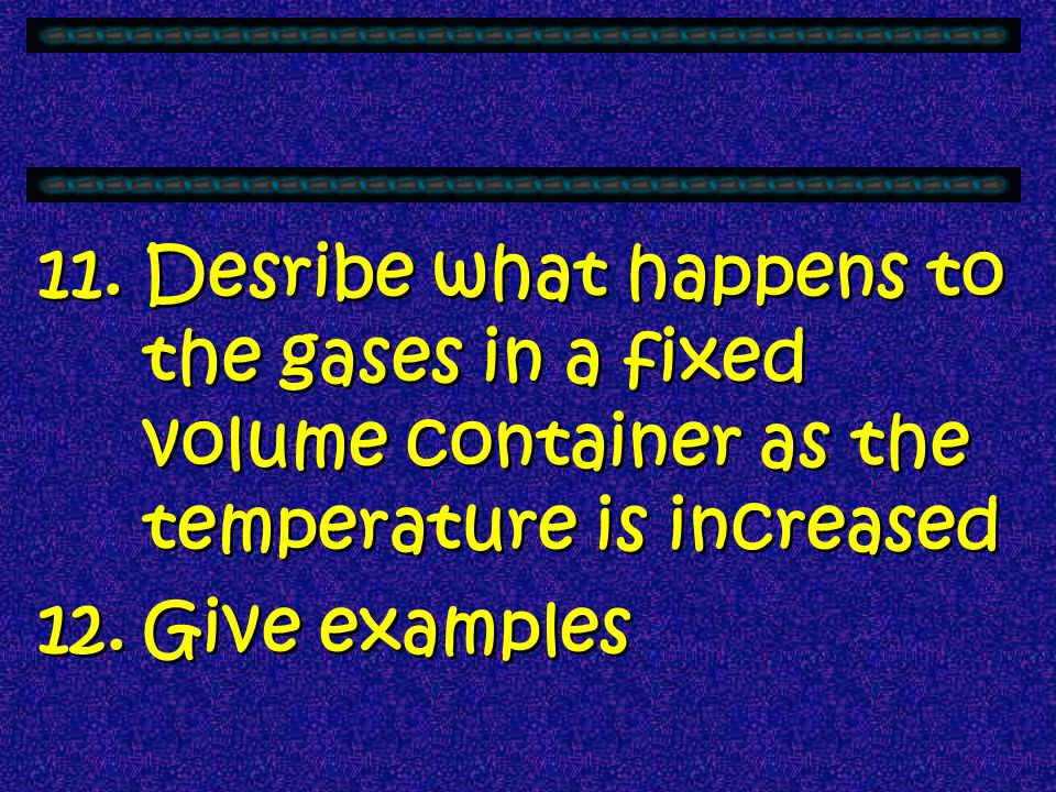 Desribe what happens to the gases in a fixed volume container as the temperature is increased