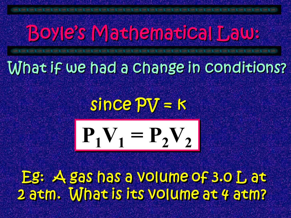 Eg: A gas has a volume of 3.0 L at 2 atm. What is its volume at 4 atm