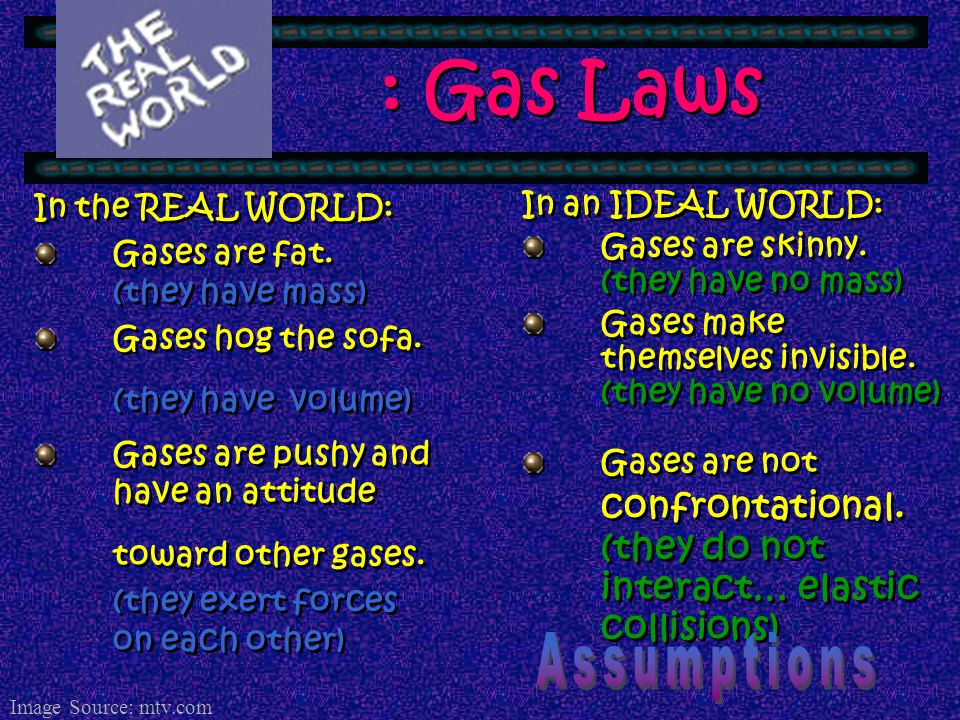 : Gas Laws Assumptions In the REAL WORLD: