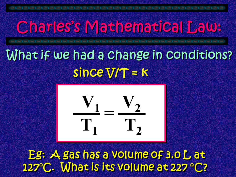 V1 V2 = T1 T2 Charles's Mathematical Law: