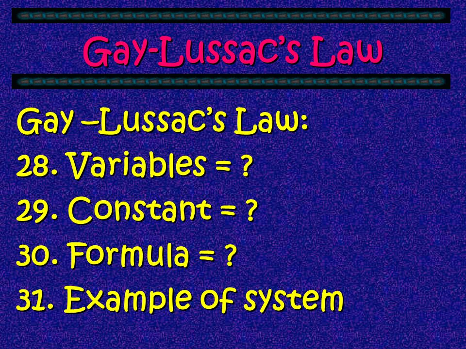 Gay-Lussac's Law Gay –Lussac's Law: 28. Variables = .