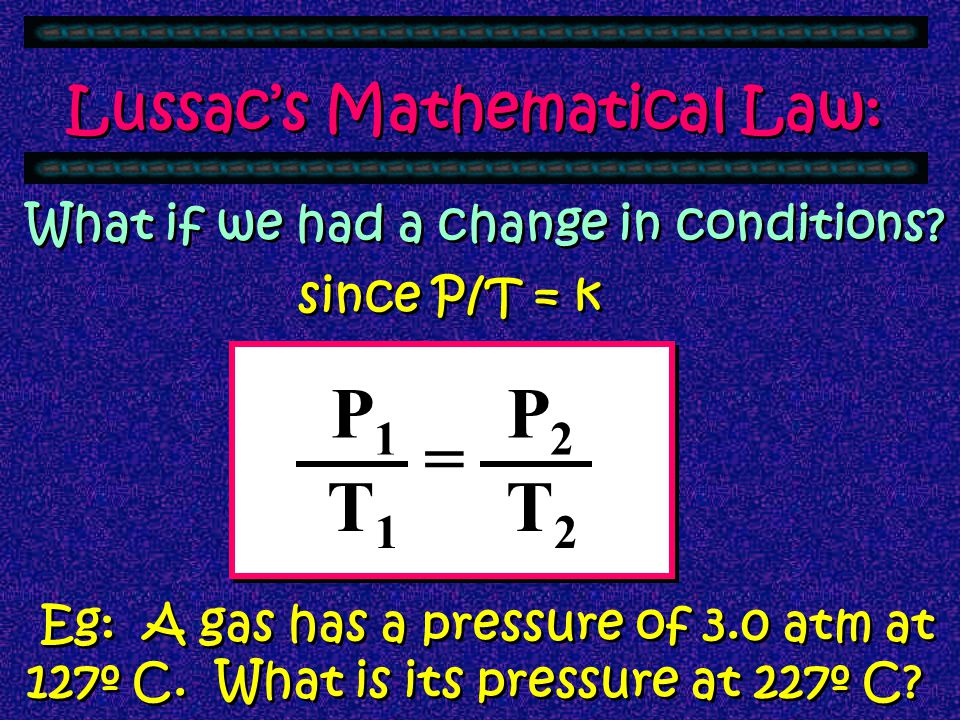 P1 P2 = T1 T2 Lussac's Mathematical Law: