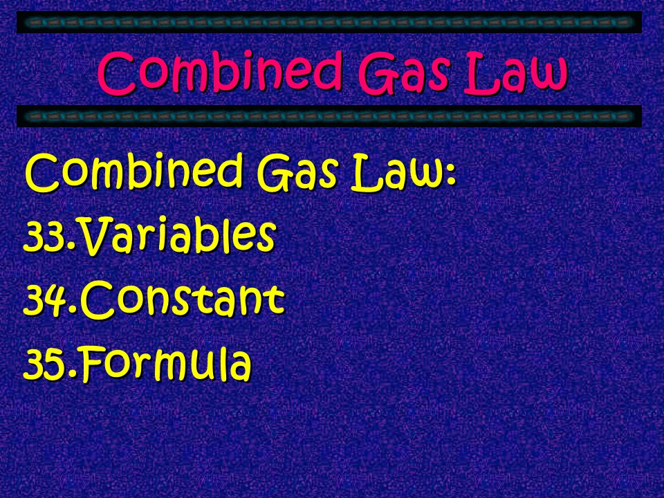 Combined Gas Law Combined Gas Law: Variables Constant Formula