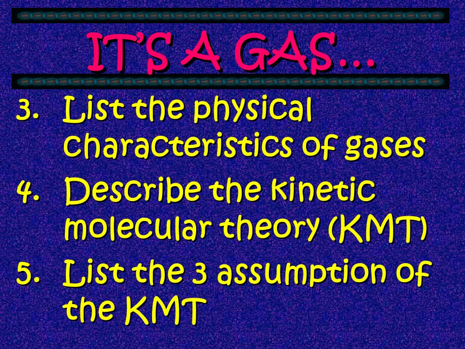 IT'S A GAS… List the physical characteristics of gases