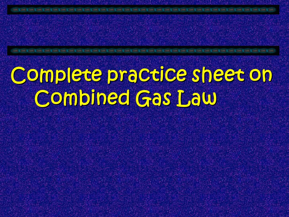 Complete practice sheet on Combined Gas Law