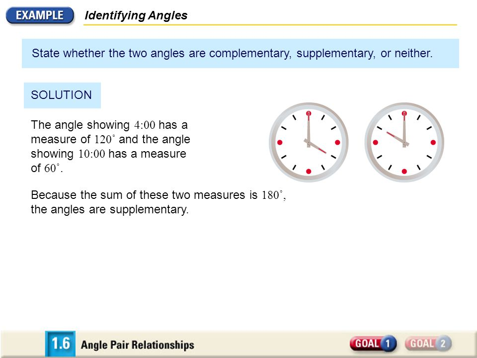 Identifying Angles State whether the two angles are complementary, supplementary, or neither. SOLUTION.