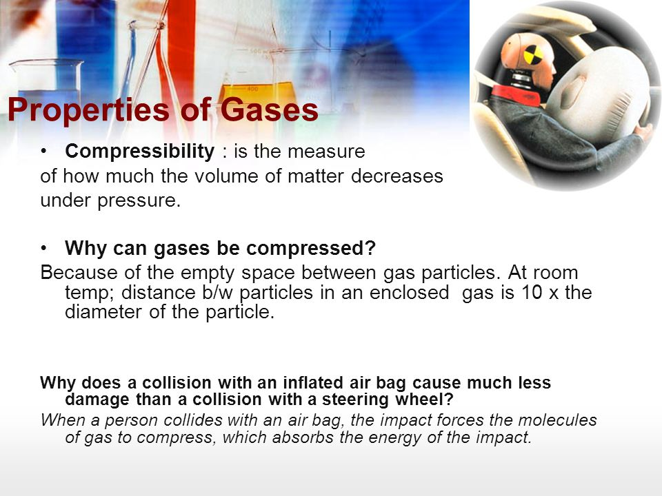 Properties of Gases Compressibility : is the measure