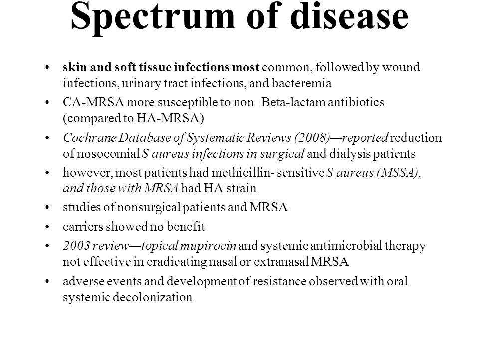 Spectrum of disease skin and soft tissue infections most common, followed by wound infections, urinary tract infections, and bacteremia.