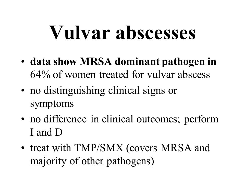 Vulvar abscesses data show MRSA dominant pathogen in 64% of women treated for vulvar abscess. no distinguishing clinical signs or symptoms.