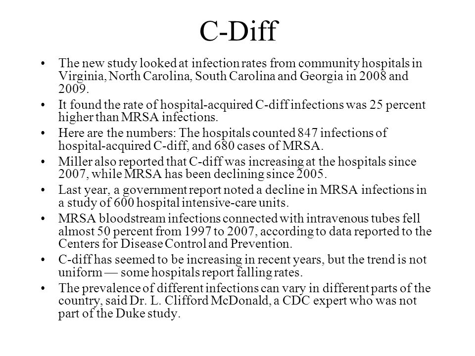 C-Diff The new study looked at infection rates from community hospitals in Virginia, North Carolina, South Carolina and Georgia in 2008 and 2009.