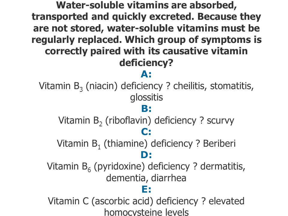 Water-soluble vitamins are absorbed, transported and quickly excreted