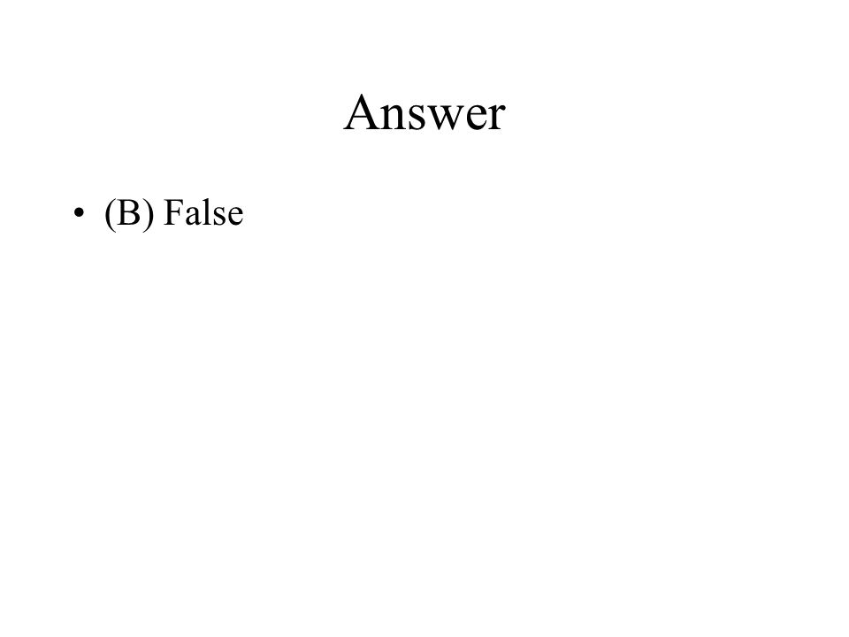 Answer (B) False