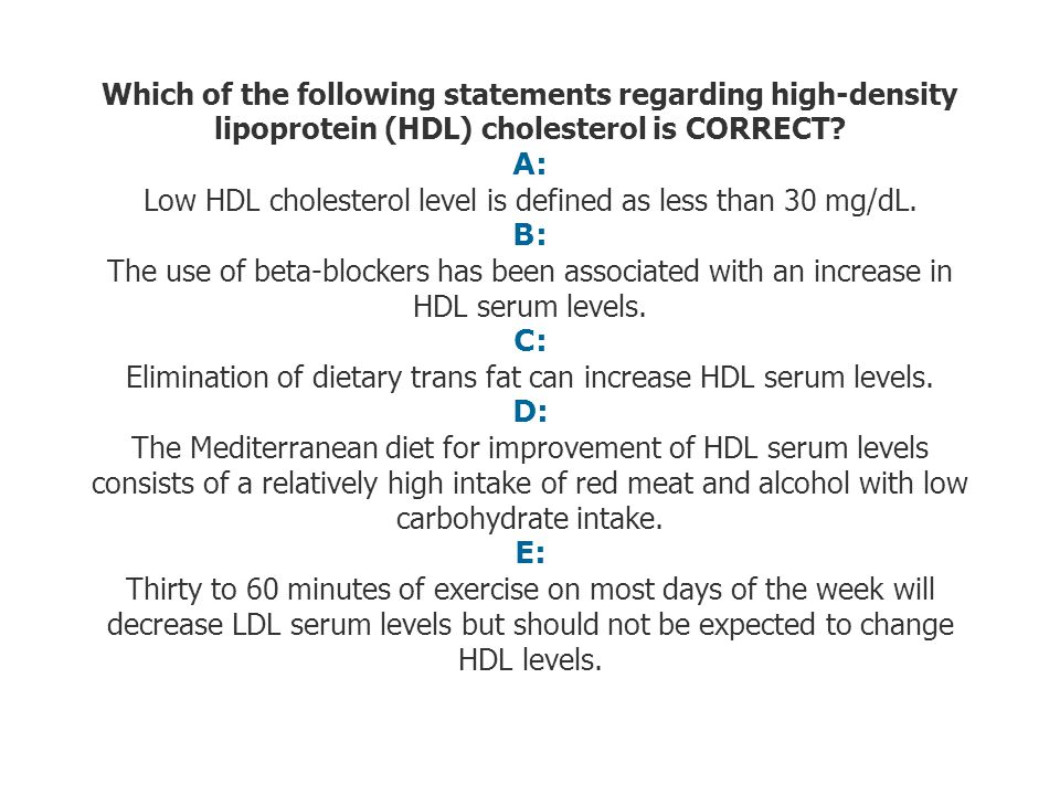 Which of the following statements regarding high-density lipoprotein (HDL) cholesterol is CORRECT.