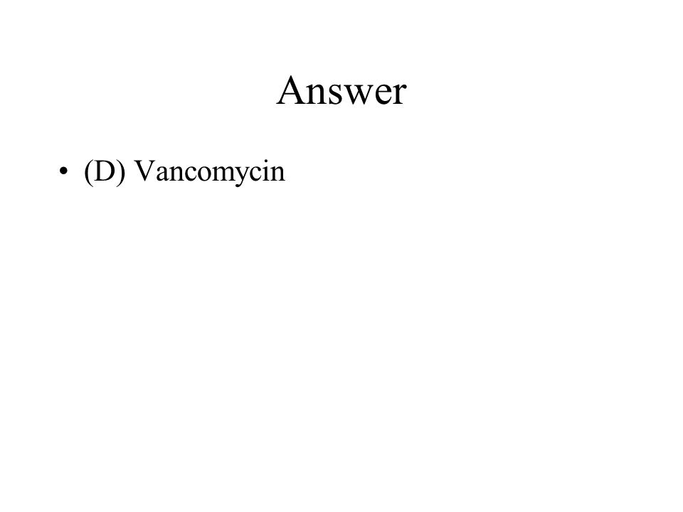Answer (D) Vancomycin