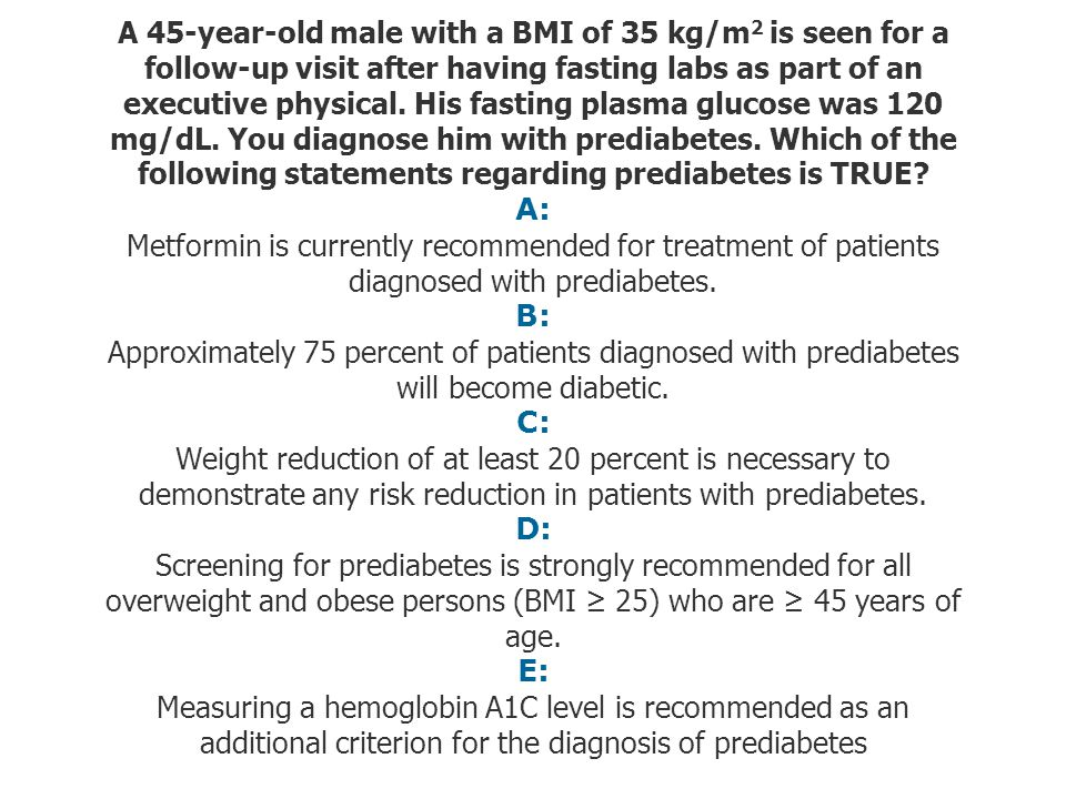 A 45-year-old male with a BMI of 35 kg/m2 is seen for a follow-up visit after having fasting labs as part of an executive physical.