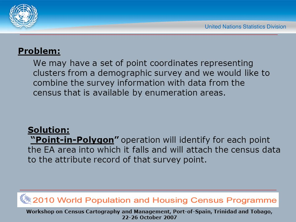 Problem: We may have a set of point coordinates representing clusters from a demographic survey and we would like to combine the survey information with data from the census that is available by enumeration areas.