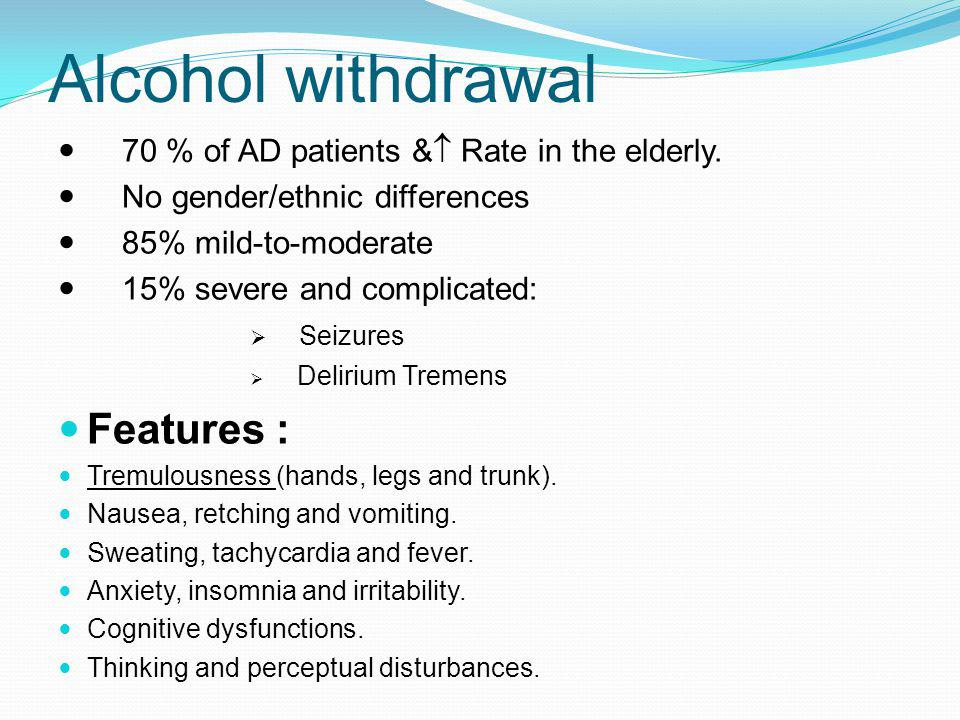 Alcohol withdrawal Features :