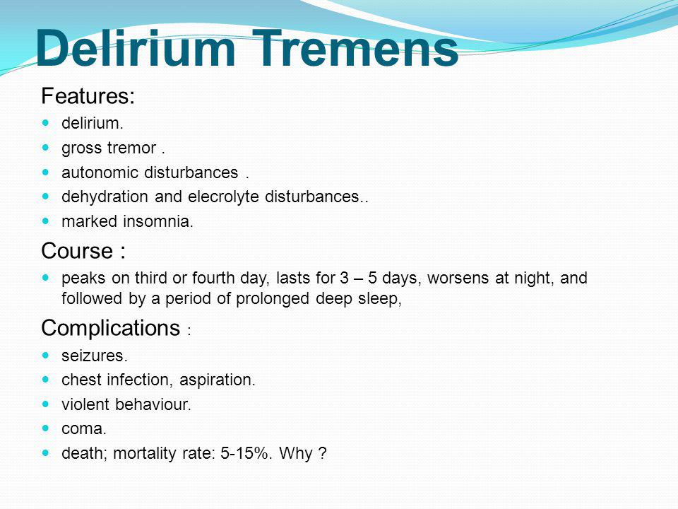 Delirium Tremens Features: Course : Complications : delirium.