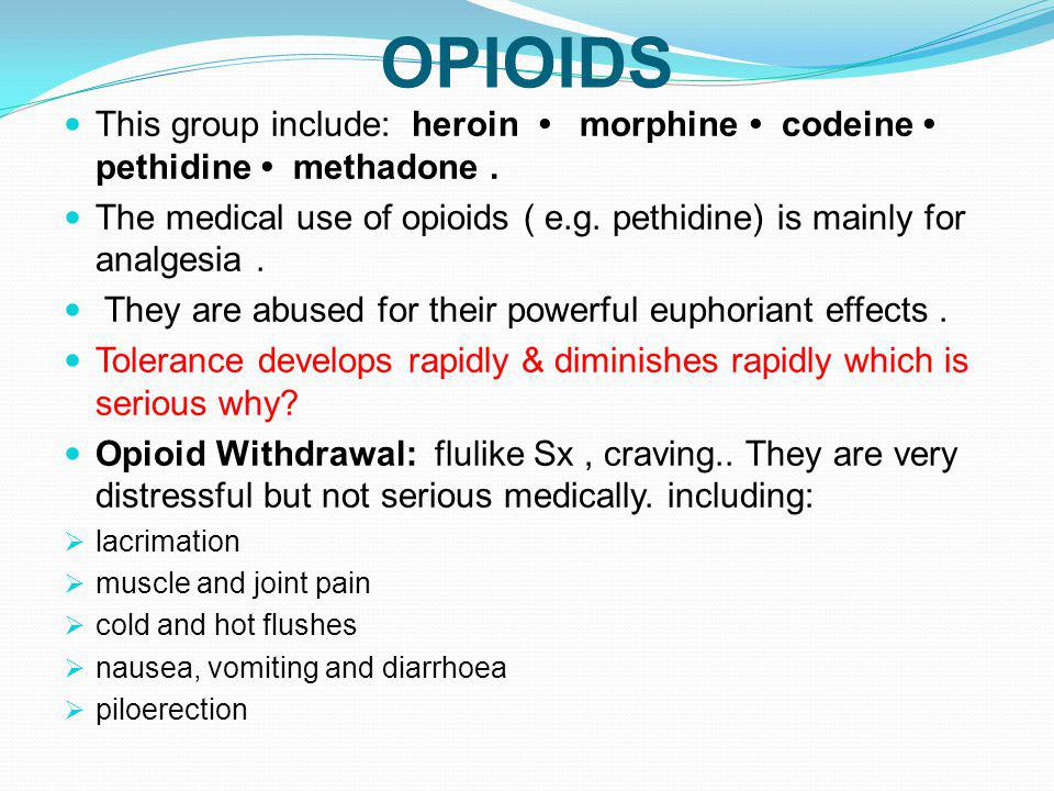 OPIOIDS This group include: heroin • morphine • codeine • pethidine • methadone .