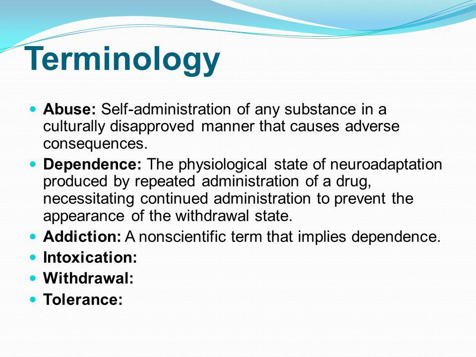 Terminology Abuse: Self-administration of any substance in a culturally disapproved manner that causes adverse consequences.
