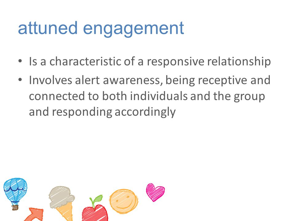 attuned engagement Is a characteristic of a responsive relationship