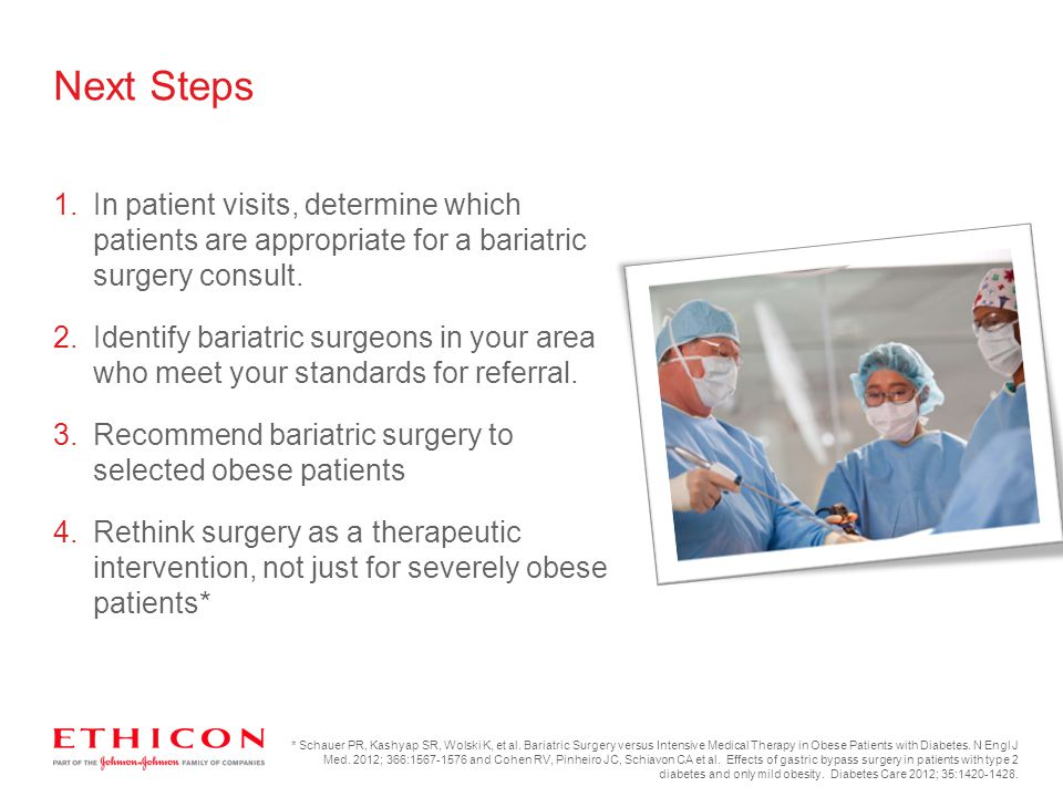 Next Steps In patient visits, determine which patients are appropriate for a bariatric surgery consult.