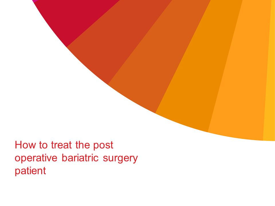 How to treat the post operative bariatric surgery patient