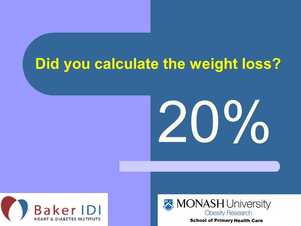 Did you calculate the weight loss