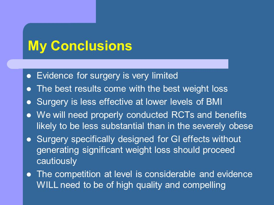 My Conclusions Evidence for surgery is very limited