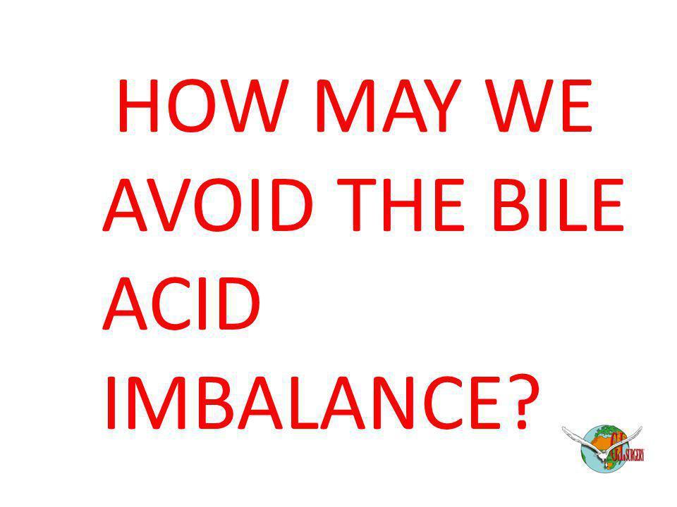 HOW MAY WE AVOID THE BILE ACID IMBALANCE