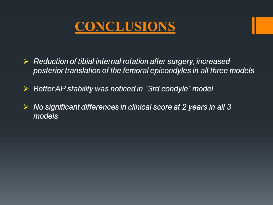 CONCLUSIONS Reduction of tibial internal rotation after surgery, increased posterior translation of the femoral epicondyles in all three models.