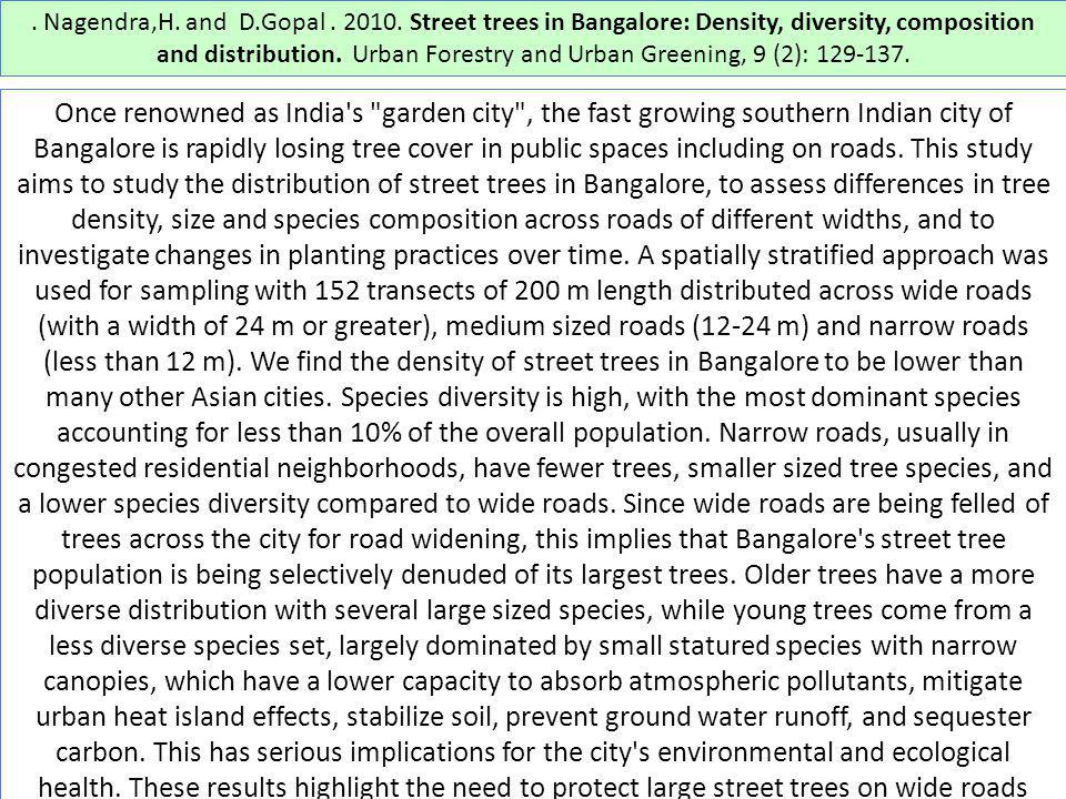 . Nagendra,H. and D.Gopal . 2010. Street trees in Bangalore: Density, diversity, composition and distribution. Urban Forestry and Urban Greening, 9 (2): 129-137.